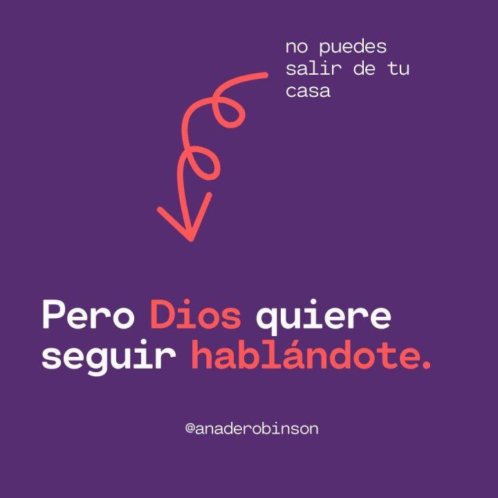 No puedes salir de tu casa, pero Dios quiere seguirhablándote